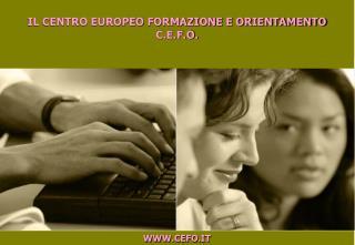IL CENTRO EUROPEO FORMAZIONE E ORIENTAMENTO C.E.F.O.