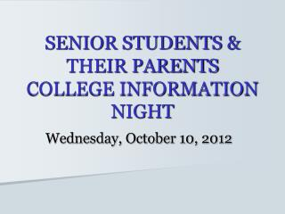 SENIOR STUDENTS & THEIR PARENTS  COLLEGE INFORMATION NIGHT
