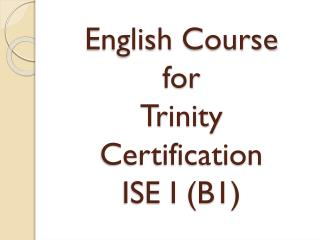 English  Course for Trinity Certification ISE I (B1)