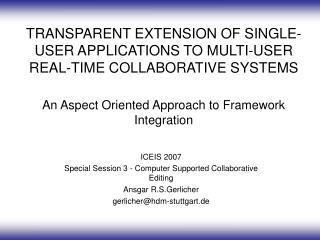 ICEIS 2007 Special Session 3 - Computer Supported Collaborative Editing Ansgar R.S.Gerlicher