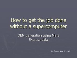 How to get the job done without a supercomputer