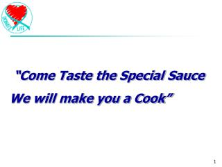 """""""Come Taste the Special Sauce We will make you a Cook"""""""