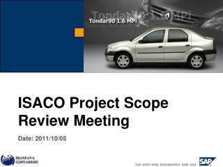 ISACO Project Scope Review Meeting Date: 2011/10/05