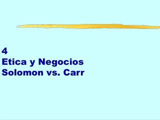 4 Etica y Negocios Solomon vs. Carr