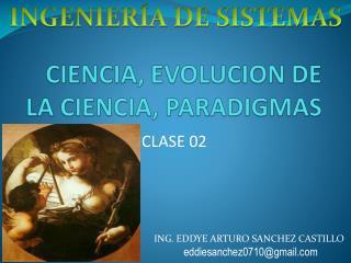 CIENCIA , EVOLUCION DE LA CIENCIA, PARADIGMAS