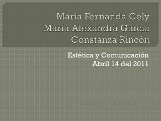 María Fernanda  Cely María Alexandra García Constanza Rincón