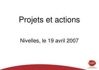Projets et actions  Nivelles, le 19 avril 2007