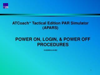 ATCoach   Tactical Edition PAR Simulator (APARS) POWER ON, LOGIN, & POWER OFF PROCEDURES