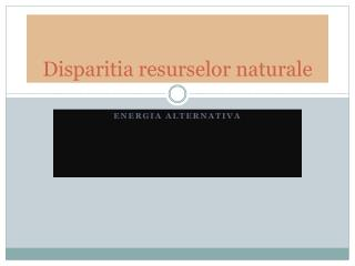 Disparitia resurselor naturale