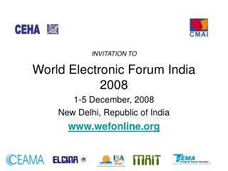 INVITATION TO World Electronic Forum India 2008 1-5 December, 2008 New Delhi, Republic of India