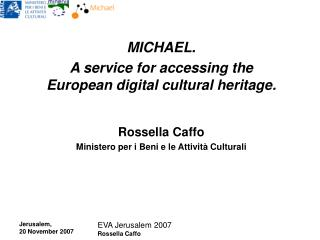 MICHAEL. A service for accessing the European digital cultural heritage. Rossella Caffo