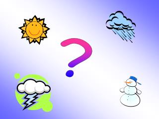 �Qu � tiempo  hace ? (What�s the weather like?)