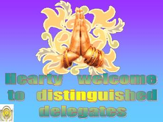 Hearty    welcome  to   distinguished delegates