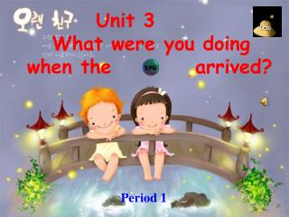 Unit 3     What were you doing when the          arrived?