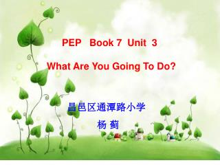PEP   Book 7  Unit  3 What Are You Going To Do?