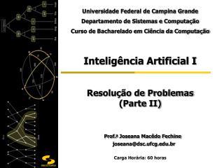 Inteligência Artificial I Resolução de Problemas    (Parte II) Prof. a  Joseana Macêdo Fechine