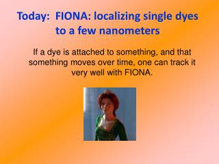 Today:  FIONA: localizing single dyes to a few nanometers