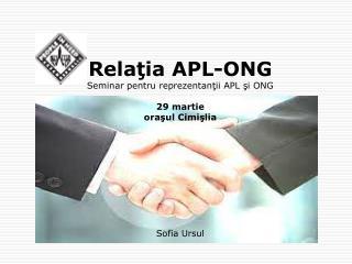 Rela ţia APL-ONG Seminar pentru repre zentanţii APL şi ONG  29 martie oraşul Cimişlia Sofia Ursul