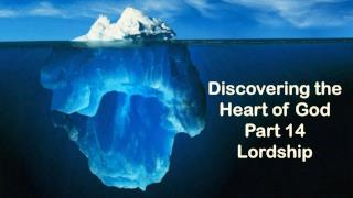 Discovering the Heart of God Part 14 Lordship