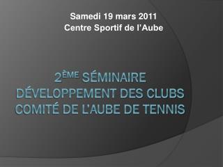 2 ème  séminaire développement des clubs comité de l'aube de tennis