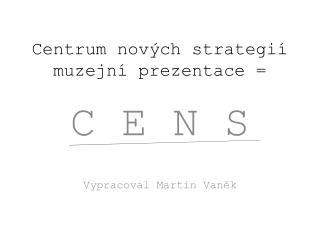 Centrum nových strategií muzejní prezentace =