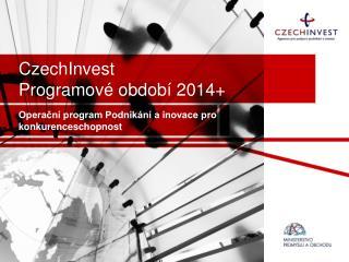CzechInvest Programové období 2014+