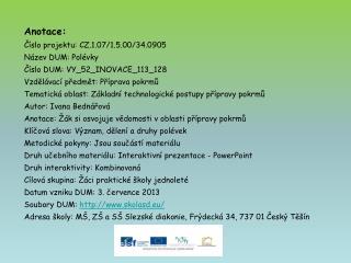 Anotace: Číslo projektu: CZ.1.07/1.5.00/34.0905 Název DUM: Polévky