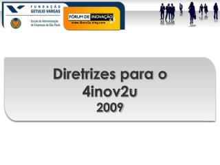 Diretrizes para o 4inov2u 2009