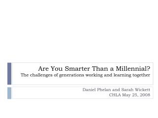 Are You Smarter Than a Millennial The challenges of generations working and learning together