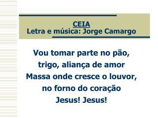 CEIA Letra e música: Jorge Camargo