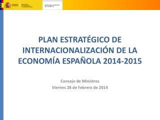 PLAN ESTRATÉGICO DE INTERNACIONALIZACIÓN DE LA ECONOMÍA ESPAÑOLA 2014-2015