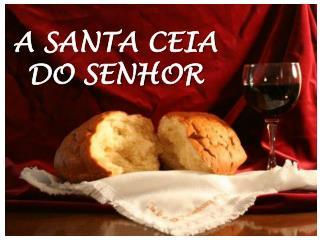 A SANTA CEIA  DO SENHOR