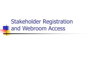 Stakeholder Registration and Webroom Access