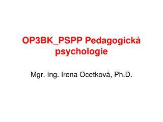OP3BK_PSPP Pedagogická psychologie