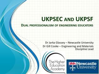 UKPSEC and UKPSF Dual professionalism of engineering educators