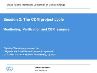 Session 2: The CDM project cycle Monitoring,  Verification and CER issuance
