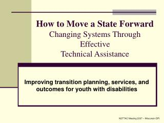 How to Move a State Forward Changing Systems Through  Effective  Technical Assistance