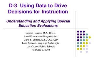 Debbie Husson, M.A., C.E.D. Lead Educational Diagnostician Carol S. Lobato, M.S., CCC-SLP