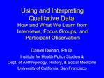 Using and Interpreting Qualitative Data: How and What We Learn from Interviews, Focus Groups, and Participant Observatio