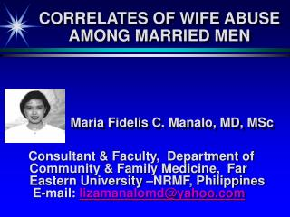 CORRELATES OF WIFE ABUSE AMONG MARRIED MEN             Maria Fidelis C. Manalo, MD, MSc