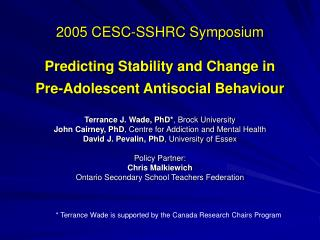 2005 CESC-SSHRC Symposium Predicting Stability and Change in  Pre-Adolescent Antisocial Behaviour