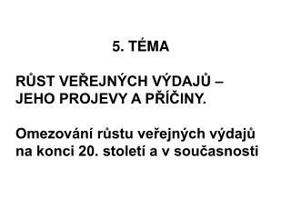 5. TÉMA RŮST VEŘEJNÝCH VÝDAJŮ – JEHO PROJEVY A PŘÍČINY.