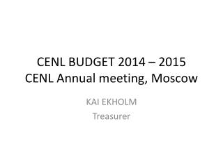 CENL BUDGET 2014 – 2015 CENL Annual meeting, Moscow