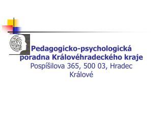 Pedagogicko-psychologická poradna Královéhradeckého kraje Pospíšilova 365, 500 03, Hradec Králové