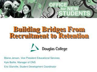 Building Bridges From  Recruitment to Retention
