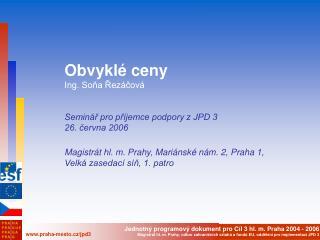 Obvyklé ceny Ing. Soňa Řezáčová Seminář pro příjemce podpory z JPD 3 26. června 2006