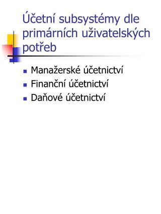 Účetní subsystémy dle primárních uživatelských potřeb