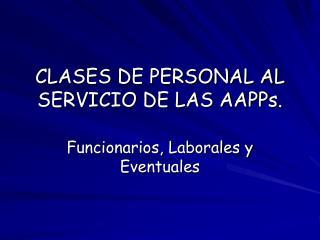 CLASES DE PERSONAL AL SERVICIO DE LAS AAPPs.