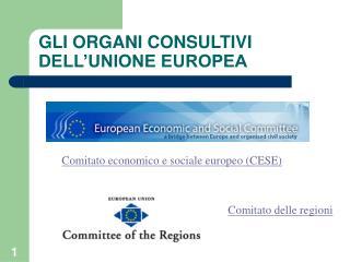 GLI ORGANI CONSULTIVI DELL'UNIONE EUROPEA