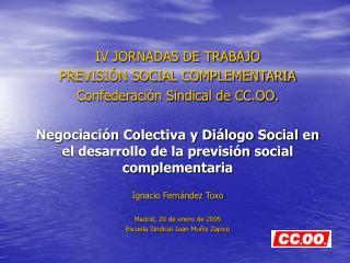 IV JORNADAS DE TRABAJO PREVISIÓN SOCIAL COMPLEMENTARIA Confederación Sindical de CC.OO.